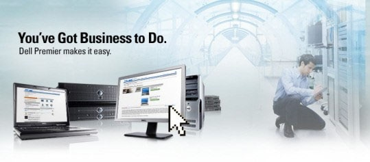 You've Got Business to Do. Dell Premier makes it easy.