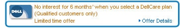 No interest for 6 months when you select a DellCare plan (Qualified customers only) - Limited time offer